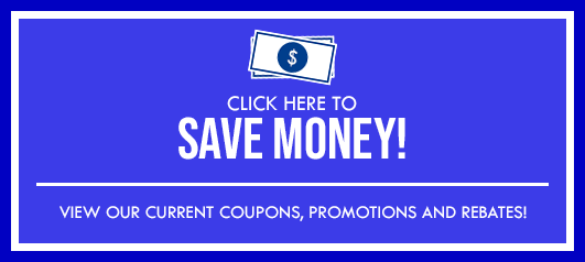 Click Here to View all our online Special, Rebates and Promotions!